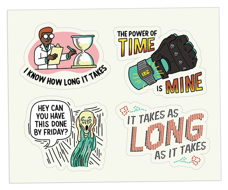 Four illustration digital stickers [1] A Black scientist measuring an hour glass labeled 'I know how long it takes' [2] a green fist in a tough motorcycle glove and 80s digital watch labeled 'the power of time is mine' [3] an illustration of The Scream painting with a speech bubble asking 'Hey can you have this done by Friday?' [4] a cross-stitch that reads 'it takes as long as it takes'